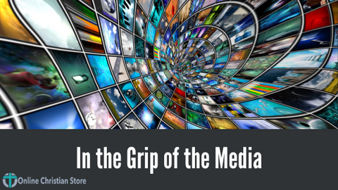 In the Grip of the Media - Online Christian Store