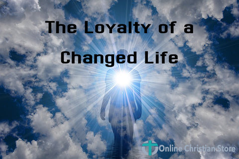 The Loyalty of a Changed Life - Online Christian Store