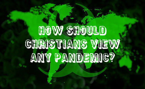 How should Christians view any Pandemic? - Online Christian Store
