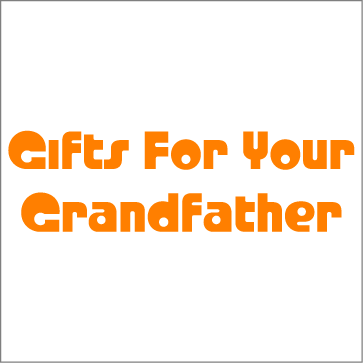 Gifts for your Grandfather