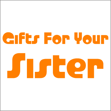 Gifts for your Sister