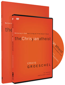 The Christian Atheist Participant's Guide with DVD: Believing in God but Living as If He Doesn't Exist by Craig Groeschel