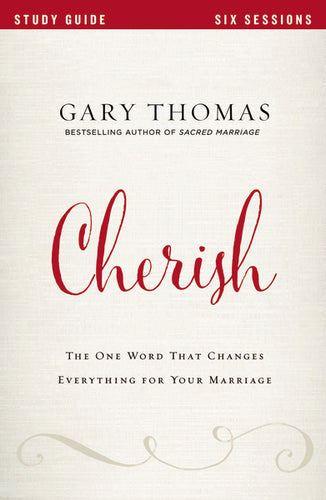 Cherish Study Guide: The One Word That Changes Everything for Your Marriage by Gary Thomas and Bethany O. Graybill