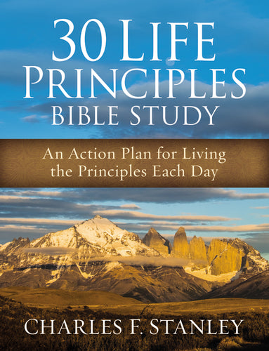 30 Life Principles Bible Study: An Action Plan for Living the Principles Each Day by Charles F. Stanley