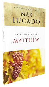 Life Lessons from Matthew: The Carpenter King by Max Lucado