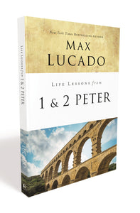 Life Lessons from 1 and 2 Peter: Between the Rock and a Hard Place by Max Lucado