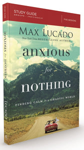 Anxious for Nothing Study Guide: Finding Calm in a Chaotic World by Max Lucado
