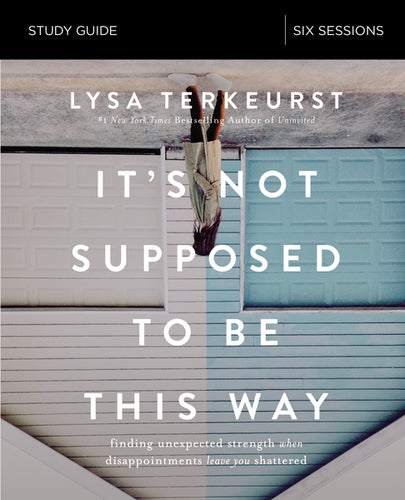 It's Not Supposed to Be This Way Study Guide by Lysa TerKeurst | ChurchSource