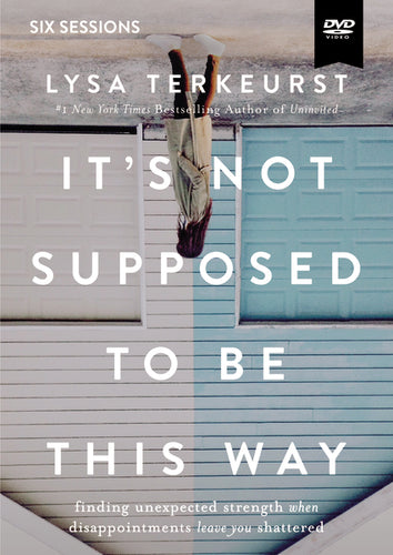 It's Not Supposed to Be This Way Video Study: Finding Unexpected Strength When Disappointments Leave You Shattered by Lysa TerKeurst