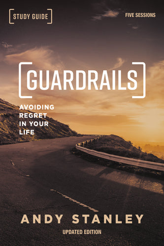 Guardrails Study Guide, Updated Edition: Avoiding Regret in Your Life by Andy Stanley