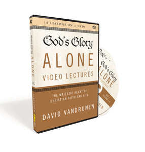 God's Glory Alone Video Lectures: The Majestic Heart of Christian Faith and Life by David VanDrunen