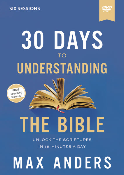 30 Days to Understanding the Bible Video Study: Unlock the Scriptures in 15 Minutes a Day
