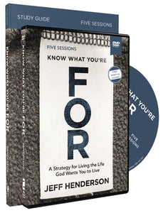 Know What You're FOR Study Guide with DVD: A Strategy for Living the Life God Wants You to Live by Jeff Henderson