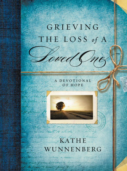 Grieving the Loss of a Loved One: A Devotional of Hope by Kathe Wunnenberg