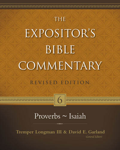 Proverbs–Isaiah by Tremper Longman III, David E. Garland, Allen P. Ross, Jerry E. Shepherd, George Schwab, and Geoffrey W. Grogan