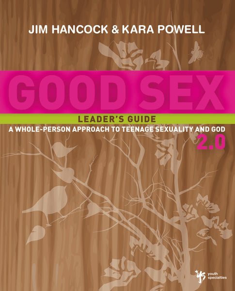 Good Sex 2.0 Leader's Guide: A Whole-Person Approach to Teenage Sexuality and God