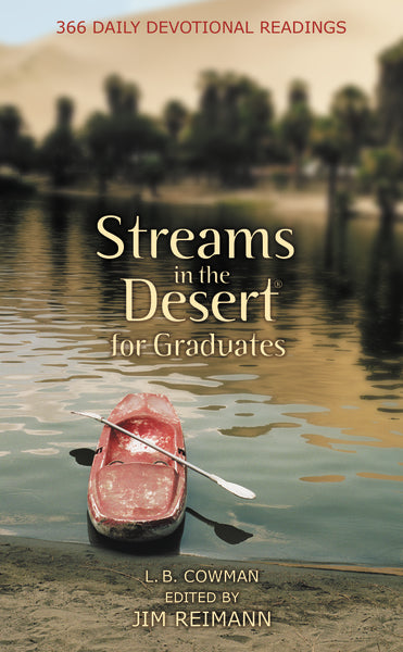 Streams in the Desert for Graduates: 366 Daily Devotional Readings by L. B. E. Cowman and Jim Reimann