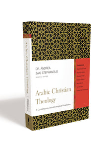 Arabic Christian Theology: A Contemporary Global Evangelical Perspective