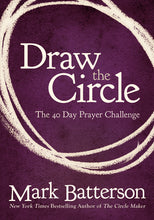 Load image into Gallery viewer, Draw the Circle: The 40 Day Prayer Challenge by Mark Batterson