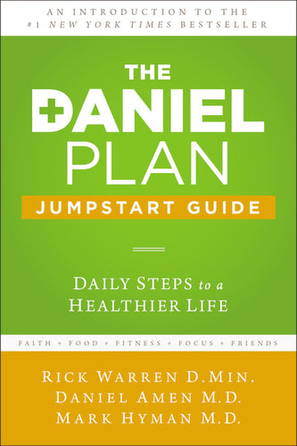 The Daniel Plan Jumpstart Guide: Daily Steps to a Healthier Life by Rick Warren, Daniel Amen, and Mark Hyman