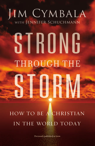 Strong through the Storm: How to Be a Christian in the World Today by Jim Cymbala and Jennifer Schuchmann