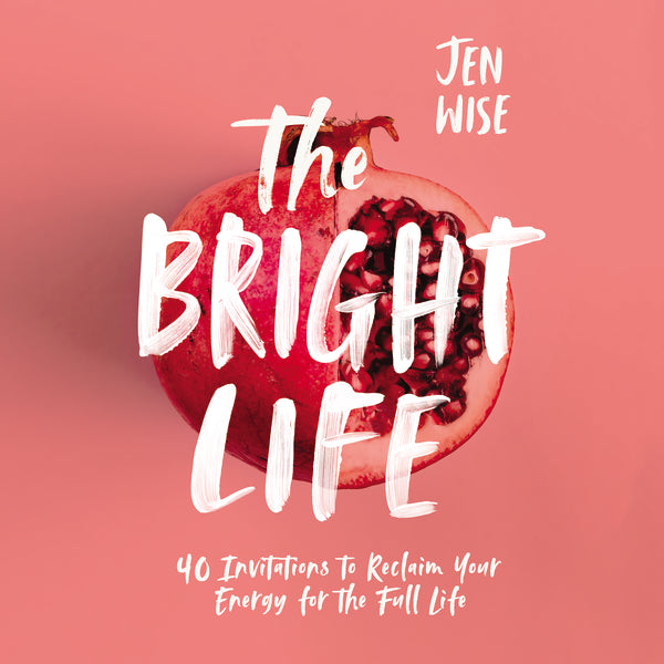 The Bright Life: 40 Invitations to Reclaim Your Energy for the Full Life - Audiobook (Unabridged)