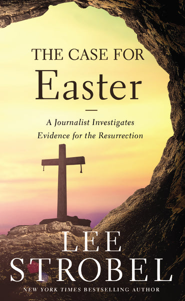 The Case for Easter: A Journalist Investigates Evidence for the Resurrection by Lee Strobel