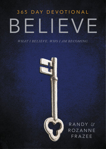 Believe 365-Day Devotional: What I believe. Who I am becoming. by Randy Frazee and Rozanne Frazee