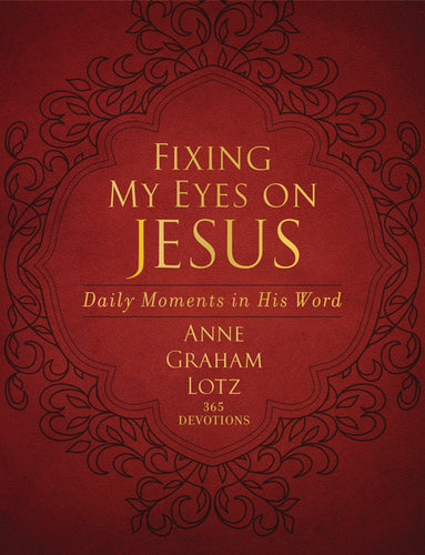 Fixing My Eyes on Jesus: Daily Moments in His Word by Anne Graham Lotz