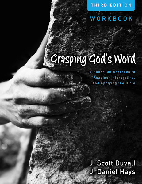 Grasping God's Word Workbook: A Hands-On Approach to Reading, Interpreting, and Applying the Bible by J. Scott Duvall and J. Daniel Hays