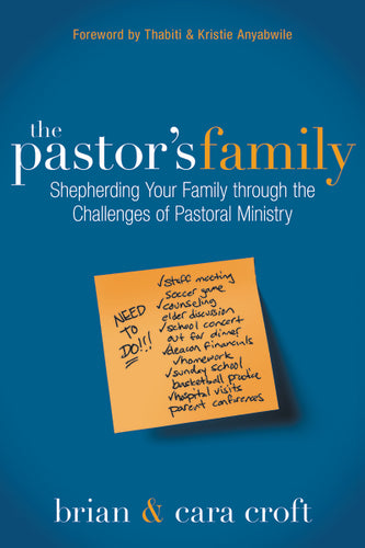 The Pastor's Family: Shepherding Your Family through the Challenges of Pastoral Ministry by Brian Croft and Cara Croft