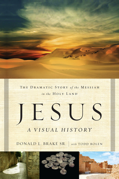 Jesus, A Visual History: The Dramatic Story of the Messiah in the Holy Land by Donald L. Brake and Todd Bolen