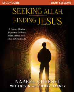 Seeking Allah, Finding Jesus Study Guide: A Former Muslim Shares the Evidence that Led Him from Islam to Christianity by Nabeel Qureshi and Kevin & Sherry Harney