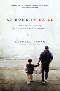 At Home in Exile: Finding Jesus among My Ancestors and Refugee Neighbors by Russell Jeung