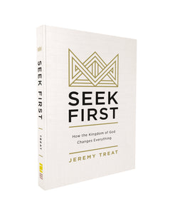 Seek First: How the Kingdom of God Changes Everything by Jeremy R. Treat