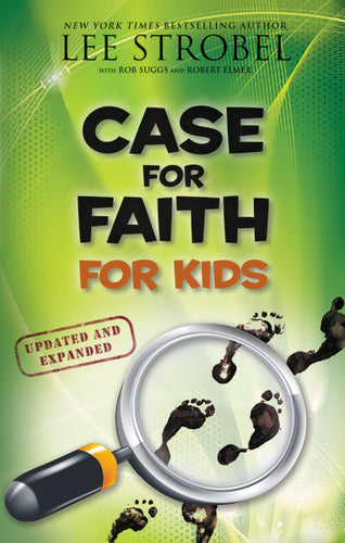 Case for Faith for Kids by Lee Strobel, Robert Suggs, and Robert Elmer