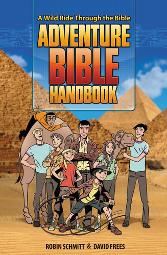 Adventure Bible Handbook: A Wild Ride Through the Bible by Robin Schmitt, David Frees, and Craig Philips