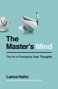 The Master's Mind: The Art of Reshaping Your Thoughts