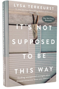 It's Not Supposed to Be This Way by Lysa TerKeurst | ChurchSource