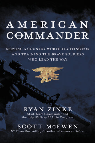 American Commander: Serving a Country Worth Fighting For and Training the Brave Soldiers Who Lead the Way by Ryan Zinke and Scott McEwen