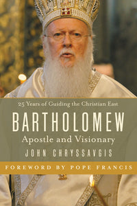 Bartholomew: Apostle and Visionary by John Chryssavgis