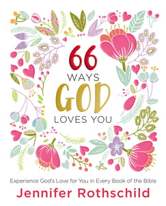 66 Ways God Loves You: Experience God's Love for You in Every Book of the Bible by Jennifer Rothschild
