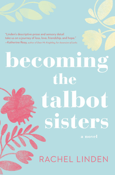 Becoming the Talbot Sisters: A Novel of Two Sisters and the Courage that Unites Them by Rachel Linden