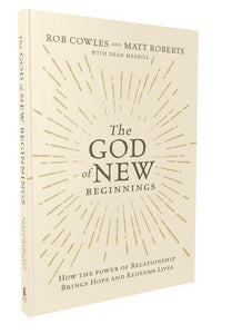 The God of New Beginnings: How the Power of Relationship Brings Hope and Redeems Lives | ChurchSource