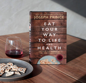 Eat Your Way to Life and Health: Unlock the Power of the Holy Communion by Joseph Prince