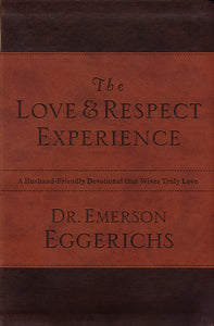 The Love & Respect Experience: A Husband-Friendly Devotional that Wives Truly Love by Emerson Eggerichs