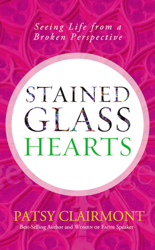 Stained Glass Hearts: Seeing Life from a Broken Perspective by Patsy Clairmont