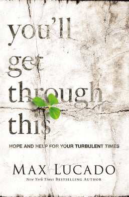 You'll Get Through This: Hope and Help for Your Turbulent Times by Max Lucado
