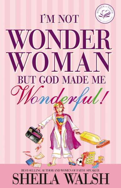 I'm Not Wonder Woman: But God Made Me Wonderful by Sheila Walsh