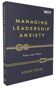 Managing Leadership Anxiety: Yours and Theirs by Steve Cuss